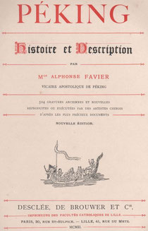 Couverture. Alphonse FAVIER (1837-1905) : Péking. Description. — Desclée de Brouwer, Paris, Lille, 1902, pages 271-408.