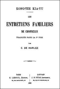 Kong-tze Kia-yu, Les entretiens familiers de Confucius, traduits par Charles de Harlez (1832-1899). Ernest Leroux, éditeur, Paris, 1899, 196 pages.