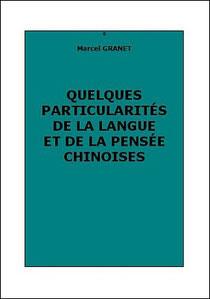 Marcel GRANET (1884-1940) : Quelques particularités de la langue et de la pensée chinoises Revue philosophique, Paris, mars-avril 1920, pages 98-129 et 161-195.