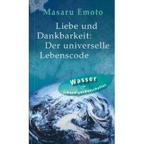 LIEBE & DANKBARKEIT - Der universelle Lebenscode - Masuru Emoto