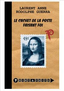 Le Cachet de la poste faisant foi, Laurent Anne/Rodolphe Guerra, 2003.