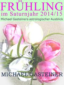Cover zum eBook »Frühling im Saturnjahr 2014/15: Michael Gasteiners astrologischer Ausblick«  || Copyright © Proga Research GmbH (Michael Gasteiner)