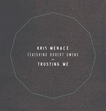 Kris Menace Featuring Robert Owens | Trusting Me