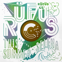 RÜFÜS - This Summer / Selena (Remixes) EP (Continental Records)