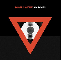 Roger Sanchez | My Roots