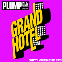 Plump DJs Present Grand Hotel Records – Dirty Weekend EP 3 (Grand Hotel Records)