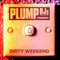 Plump DJs | Dirty Weekend