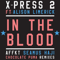 X-Press 2 Ft. Alison Limerick – In The Blood (Skint)