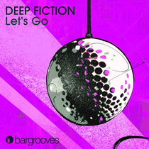 Deep Fiction – Let's Go (Bargrooves)