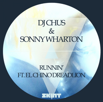 DJ Chus & Sonny Wharton Ft. El Chino DreadLion – Runnin' (Skint Records)