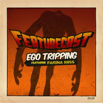 Featurecast | Ego Tripping