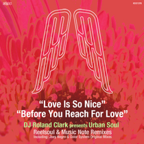 DJ Roland Clark Presents Urban Soul – Love Is So Nice / Before You Reach For Love (King Street Sounds)
