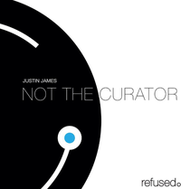 Justin James | Not The Curator