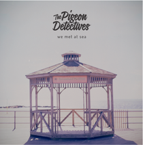 The Pigeon Detectives | We Met At Sea