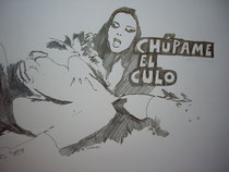 Chúpame el culo | Drawing on paper | 60 x 50 Cm.