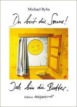 """""""Du bist die Sonne! Ich bin die Butter"""""""