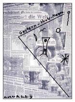 """""""Gestern - Heute - Morgen"""" / Werkverzeichnis 1.552 / kopierte Collage aus Zeitungen, handbearbeitet und beschriftet / Maße jeweils b 29,7 cm * h 42,0 cm"""