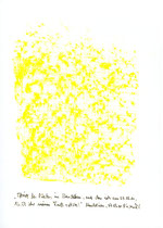 """Hier Platzabrieb 4: """"Abrieb meines Platzes in Mandelieu, auf den ich am 07.03.01, 16.37 Uhr, meinen Fuß setzte!"""" / Werkverzeichnis 3.317 / Datiert Mandelieu, am 07.03.01 / Platzabrieb mit gelber Öl- bzw. Wachskreide / Maße b 21,0 cm * h 29,7 cm"""