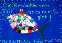 2018 - Die Geschichte vom Fisch, den es nur 1x gibt!