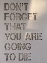 Joseph (Thierry Michelet) DON'T FORGET YOU ARE GOING TO DIE, galerie d'art contemporain Biot. Différents formats sur commande.