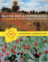 Maler des Augenblicks. Wie Monet & Co. die Farben entdeckten. Partsch Susanna / Zacher Rosemarie, Bloomsbury Verlag Berlin, 2007