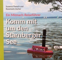 Komm mit um den Starnberger See. Ein Mitmach-Reiseführer. Partsch Susanna / Zacher Rosemarie, Volk Verlag, 2015