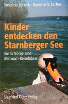 Kinder entdecken den Starnberger See. Ein Erlebnis- und Mitmach-Reiseführer. Partsch Susanna / Zacher Rosemarie, Siegfried Genz Verlag Berg am Starnberger See, 2006