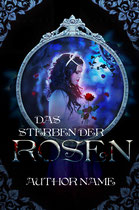 das sterben der rosen - available • E-book 110€ •  Full cover upon request • Title font and effects can be changed and adjusted.