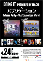 【2016.4.24】-BRING IT PRODUCED BY ITACHI-& パブリケーション Release Party @IWATE American World