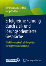 Veronika Kolb-Leitner/Sonja Pichler Erfolgreiche Führung durch ziel- und lösungsorientierte Gespräche