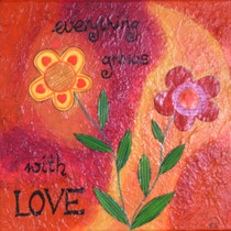 Every thing grows with love
