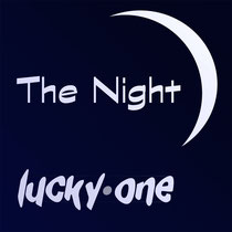 lucky one - The Night (1 track Single, June 2016)