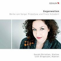 Gegenwelten - Werke von Sergei Prokofjew und Franz Schubert - Sarah Christian, Violine; Lilit Grigoryan, Klavier