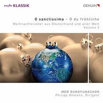 O sanctissima - O du fröhliche - Weihnachtlieder aus Deutschland und aller Welt Vol. 2 - MDR Rundfunkchor, Philipp Ahmann, Dirigent