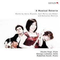 A Musical Reverie - Werke von Miyoshi, Weber und Martinu - Atsuko Koga, Flöte; Georgyi Lomakov, Violoncello, Radoslaw Kurek, Klavier