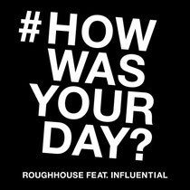 ROUGHHOUSE FEAT. INFLUENTIAL & TRUTH HURTS - HOW WAS YOUR DAY? (2017, SINGLE)