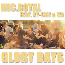 "MIC.ROYAL FEAT. KY-ENIE & IZA REBEL - ""GLORY DAYS"" (2013, SINGLE)"