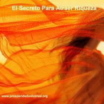 EL SECRETO PARA ATRAER RIQUEZA-PROSPERIDAD UNIVERSAL- DECRETOS E INVOCACIONES PODEROSAS -www.prosperidad universal.org