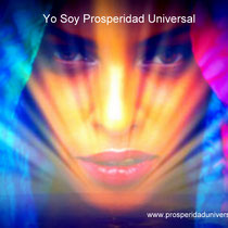 YO SOY PROSPERIDAD UNIVERSAL- DECRETOS E INVOCACIONES PODEROSAS -www.prosperidad universal.org