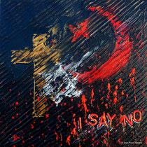 """ I say No"" - Acrylique 40x40 - Un rejet des extrémismes religieux"