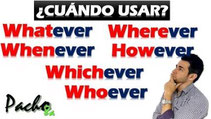 Uso de Whatever - Wherever - Whenever - However - Whichever - Whoever Pacho8a