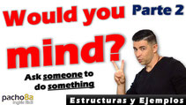 Would you mind + ING– Polite questions – Estructura y Ejemplos – PARTE 2 Pacho8a
