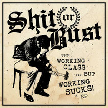 SHIT OR BUST - The working class...but working sucks EP