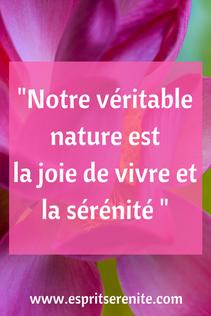 Citation Notre véritable nature est la joie de vivre et la sérénité Article pour émotif, hypersensible, hyperémotif, susceptible, angoissé de nature ou bien colèrique, est-ce une fatalité ?
