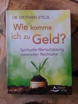 Wie komme ich zu GELD - von Dr. Diethard Stelzl