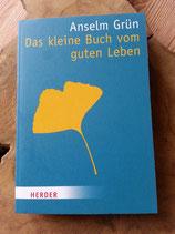 Das kleine Buch vom guten Leben - von Anselm Grün