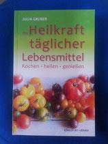 Die HEILKRAFT täglicher LEBENSMITTEL - von Julia Gruber