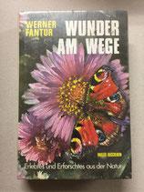 Fantur Werner, Wunder am Wege - Erlebtes und Erforschtes aus der Natur