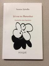 Spöndlin Susanne, Ich trat ins Blumenbeet - Geschichte einer Jugendzeit