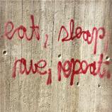 eat, sleep, rave...